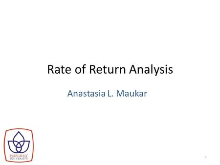 Rate of Return Analysis Anastasia L. Maukar 1. Chapter Opening Story  Mr. Clean Takes Car-Wash Gig:  Proctor & Gamble wants to enter car-wash franchise.