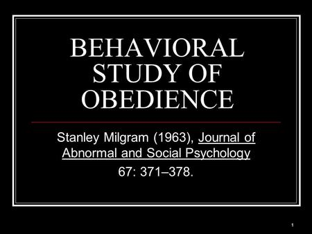 BEHAVIORAL STUDY OF OBEDIENCE