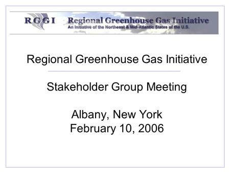 Regional Greenhouse Gas Initiative Stakeholder Group Meeting Albany, New York February 10, 2006.