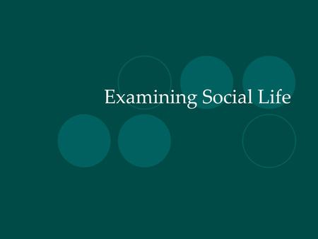 Examining Social Life. Sociology and Other Social Sciences Social Sciences: disciplines that study human social behavior or institutions and the functions.