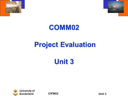 University of Sunderland CIFM02 Unit 3 COMM02 Project Evaluation Unit 3.