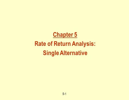 Chapter 5 Rate of Return Analysis: Single Alternative 5-1.