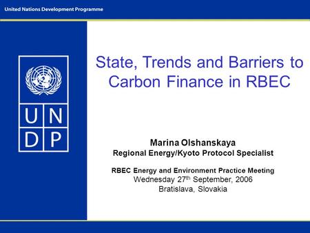 State, Trends and Barriers to Carbon Finance in RBEC Marina Olshanskaya Regional Energy/Kyoto Protocol Specialist RBEC Energy and Environment Practice.