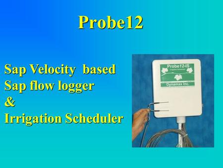 Probe12 Sap Velocity based Sap flow logger & Irrigation Scheduler.