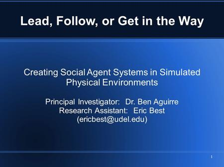 Creating Social Agent Systems in Simulated Physical Environments Principal Investigator: Dr. Ben Aguirre Research Assistant: Eric Best