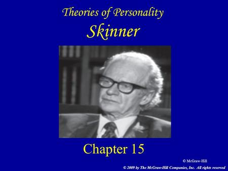 © McGraw-Hill Theories of Personality Skinner Chapter 15 © 2009 by The McGraw-Hill Companies, Inc. All rights reserved.