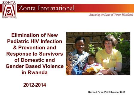 Elimination of New Pediatric HIV Infection & Prevention and Response to Survivors of Domestic and Gender Based Violence in Rwanda 2012-2014 Revised PowerPoint.