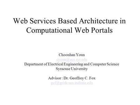 Web Services Based Architecture in Computational Web Portals Choonhan Youn Department of Electrical Engineering and Computer Science.