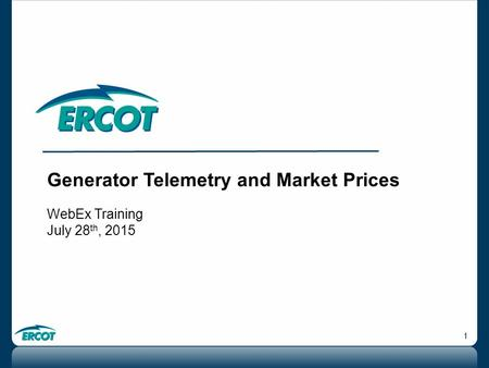 1 Generator Telemetry and Market Prices WebEx Training July 28 th, 2015.