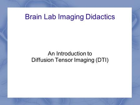 Brain Lab Imaging Didactics An Introduction to Diffusion Tensor Imaging (DTI)