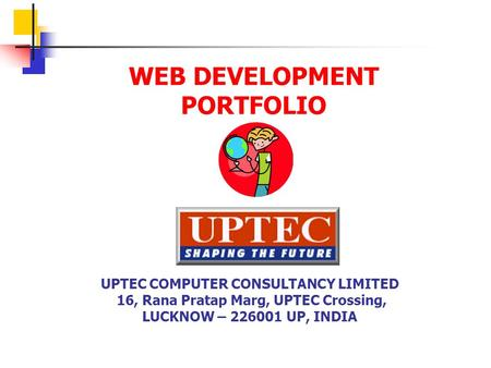 WEB DEVELOPMENT PORTFOLIO UPTEC COMPUTER CONSULTANCY LIMITED 16, Rana Pratap Marg, UPTEC Crossing, LUCKNOW – 226001 UP, INDIA.