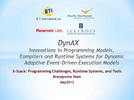 ET E.T. International, Inc. X-Stack: Programming Challenges, Runtime Systems, and Tools Brandywine Team May2013.