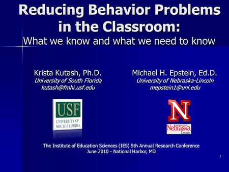 Reducing Behavior Problems in the Classroom: What we know and what we need to know Michael H. Epstein, Ed.D. University of Nebraska-Lincoln