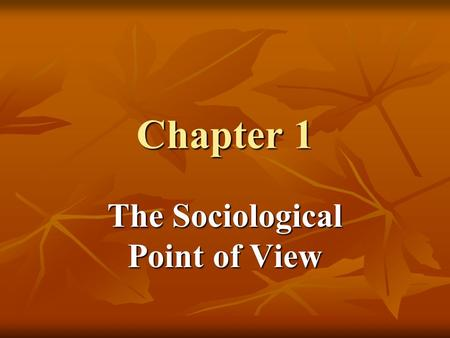 Chapter 1 The Sociological Point of View. Chapter 1 The Sociological Point of View sociology surrounds us sociology surrounds us sociology- the study.