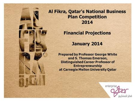 Al Fikra, Qatar's National Business Plan Competition 2014 Financial Projections January 2014 Prepared by Professor George White and S. Thomas Emerson,