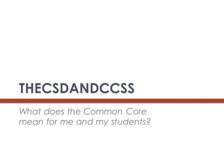 THECSDANDCCSS What does the Common Core mean for me and my students?