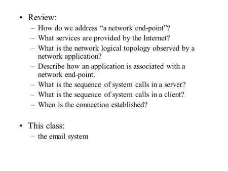 "Review: –How do we address ""a network end-point""? –What services are provided by the Internet? –What is the network logical topology observed by a network."