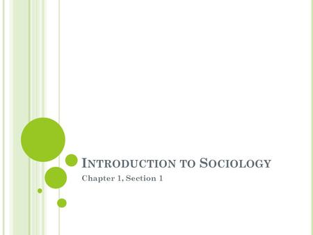 I NTRODUCTION TO S OCIOLOGY Chapter 1, Section 1.