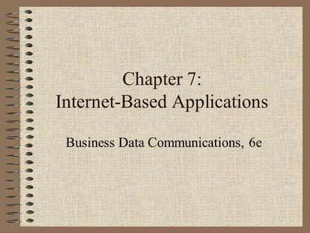 Chapter 7: Internet-Based Applications Business Data Communications, 6e.