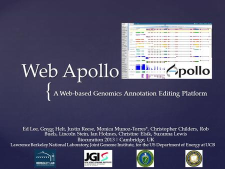 { Web Apollo A Web-based Genomics Annotation Editing Platform Ed Lee, Gregg Helt, Justin Reese, Monica Munoz-Torres*, Christopher Childers, Rob Buels,