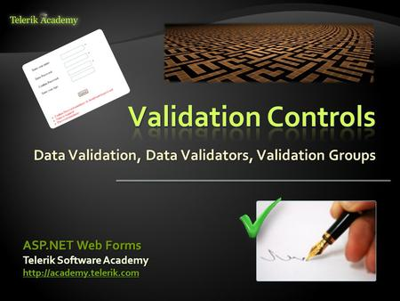 Telerik Software Academy  ASP.NET Web Forms Data Validation, Data Validators, Validation Groups Telerik Software Academy