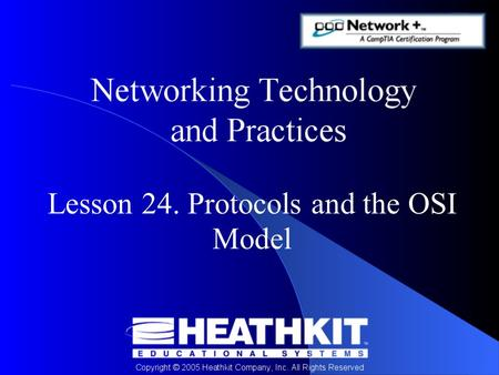 Lesson 24. Protocols and the OSI Model. Objectives At the end of this Presentation, you will be able to: