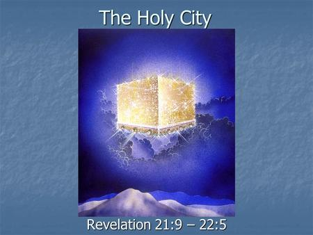 The Holy City Revelation 21:9 – 22:5