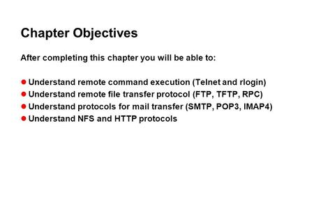 Chapter Objectives After completing this chapter you will be able to: Understand remote command execution (Telnet and rlogin) Understand remote file transfer.
