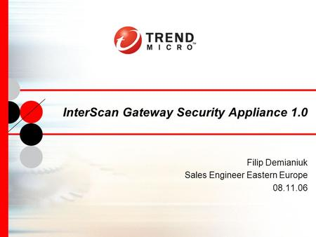 InterScan Gateway Security Appliance 1.0 Filip Demianiuk Sales Engineer Eastern Europe 08.11.06.