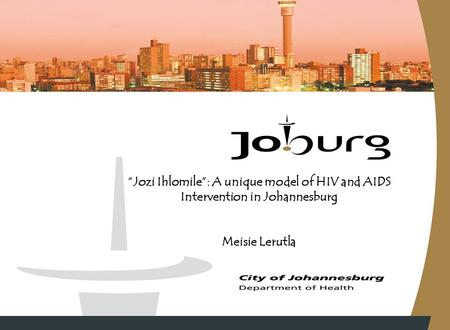 """Jozi Ihlomile"": A unique model of HIV and AIDS Intervention in Johannesburg Meisie Lerutla."