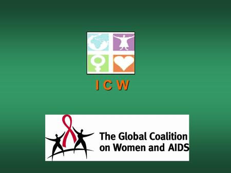 I C W. International Community of Women Living with HIV/AIDS Gender inequities, HIV, vulnerability and impact across the Commonwealth Commonwealth Parliamentarians.