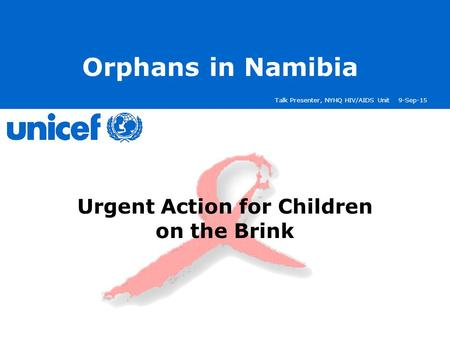 Talk Presenter, NYHQ HIV/AIDS Unit9-Sep-15 Orphans in Namibia Urgent Action for Children on the Brink.