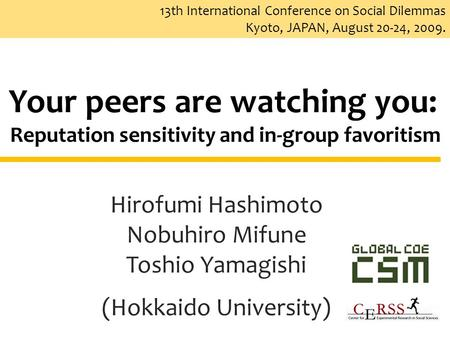 13th International Conference on Social Dilemmas Kyoto, JAPAN, August 20-24, 2009. Your peers are watching you: Reputation sensitivity and in-group favoritism.