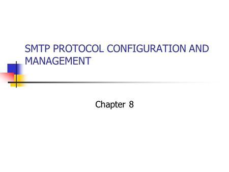 SMTP PROTOCOL CONFIGURATION AND MANAGEMENT Chapter 8.