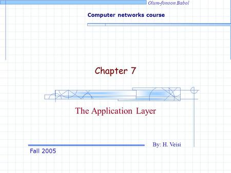Fall 2005 By: H. Veisi Computer networks course Olum-fonoon Babol Chapter 7 The Application Layer.