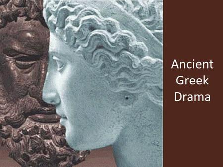 Ancient Greek Drama. Originated in Athens, Greece and reached it's peak in the fifth century B.C. Grew from ancient religious rituals.