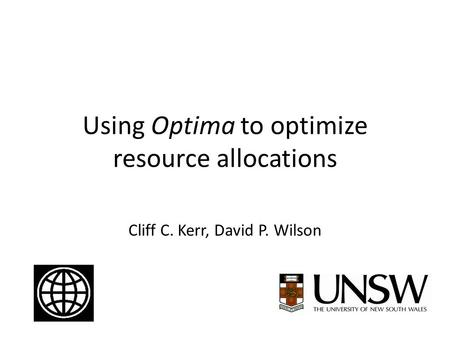 Cliff C. Kerr, David P. Wilson Using Optima to optimize resource allocations.