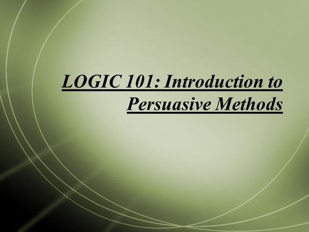 LOGIC 101: Introduction to Persuasive Methods. What is a PREMISE and how does it relate to a CONCLUSION?