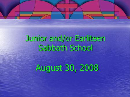 Junior and/or Earliteen Sabbath School August 30, 2008.