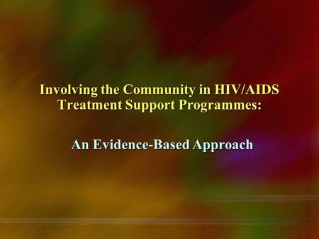 Involving the Community in HIV/AIDS Treatment Support Programmes: An Evidence-Based Approach.