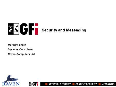 Security and Messaging Matthew Smith Systems Consultant Raven Computers Ltd Security and Messaging Matthew Smith Systems Consultant Raven Computers Ltd.