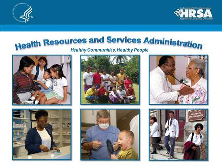 Healthy Communities, Healthy People. The Programs We Deliver Community Health Centers National Health Service Corps Workforce Training for Primary Care,