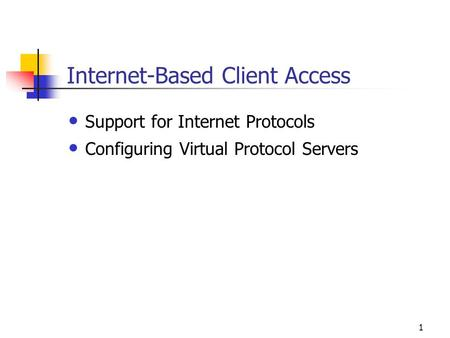 1 Internet-Based Client Access Support for Internet Protocols Configuring Virtual Protocol Servers.