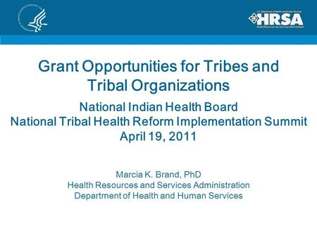 Grant Opportunities for Tribes and Tribal Organizations National Indian Health Board National Tribal Health Reform Implementation Summit April 19, 2011.