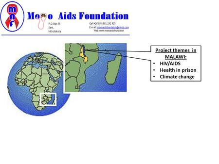 Project themes in MALAWI: HIV/AIDS Health in prison Climate change.