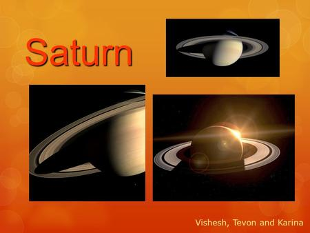 Saturn Vishesh, Tevon and Karina. Geological Features Five layers:  Hot solid inner core of iron and rocky material.  A dense outer core of methane,