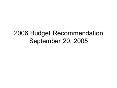 2006 Budget Recommendation September 20, 2005. Agenda Budget Preparation Policy Issues Recommended Budget Assumptions Sensitivity Finance and Audit Committee.