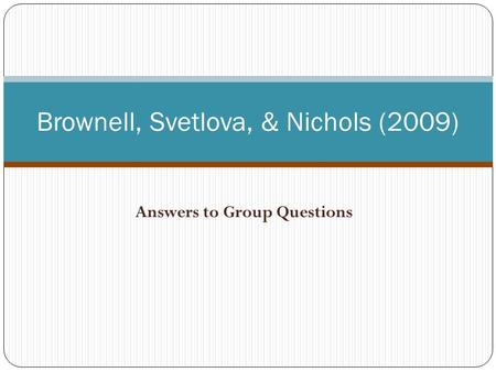 Answers to Group Questions Brownell, Svetlova, & Nichols (2009)