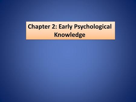 Chapter 2: Early Psychological Knowledge Chapter 2: Early Psychological Knowledge.