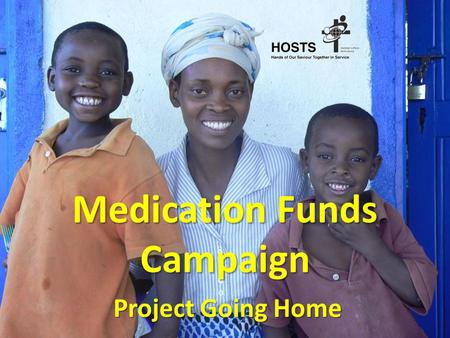 Medication Funds Campaign Project Going Home. Health Comparisons (WHO) AustraliaSudan Life Expectancy81 years58 years Under 5 Mortality (Per 1000 Live.